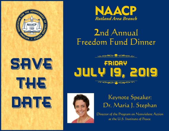 "Gold and navy flier saying ""Save the Date"" on left and NAACP 2nd Annual Freedom Fund Dinner on right. Date: Friday July 19, 2018. Keynote speaker: Dr. Maria J. Stephan, Director of the Program on Nonviolent Action at the U.S. Institute of Peace, with a phtograph of Dr. Stephan facing the camera."
