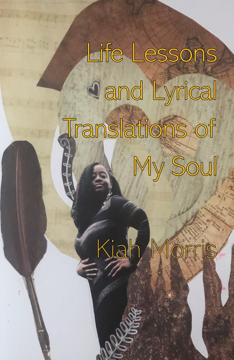 """An image of the cover of Kiah Morris's book of poetry, """"Life Lessons and Lyrical Translations of My Soul,"""" featuring an abstract collage of sepia-colored paper, leaves, and a feather, and a photograph of Kiah."""