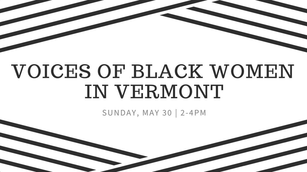 """Black and white diagonal stripes frame the words """"Voices of Black Women in Vermont"""" in large type and """"Sunday, May 30, 2-4 PM"""" in small type."""